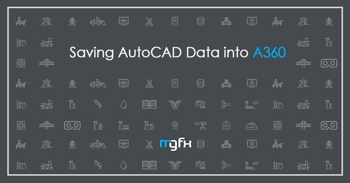 Saving-AutoCAD-Data-into-A360 Saving AutoCAD Data into A360